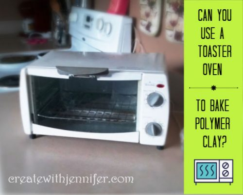 toaster oven polymer clay